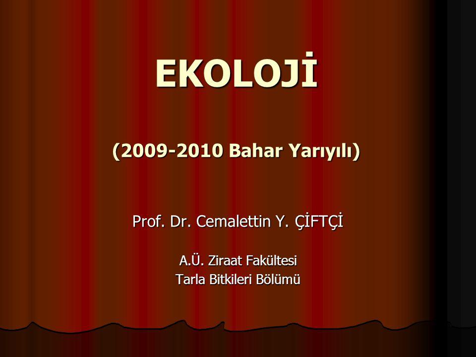 EKOLOJİ (2009-2010 Bahar Yarıyılı) Prof. Dr. Cemalettin Y. ÇİFTÇİ A.Ü. Ziraat Fakültesi Tarla Bitkileri Bölümü