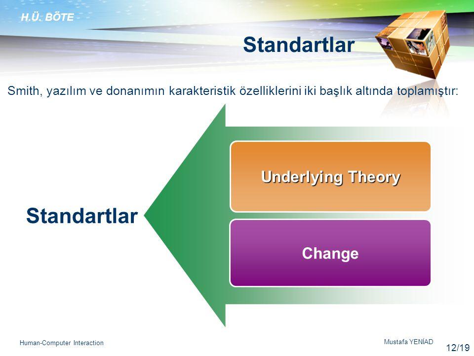 H.Ü. BÖTE Mustafa YENİAD Human-Computer Interaction Smith, yazılım ve donanımın karakteristik özelliklerini iki başlık altında toplamıştır: Standartla