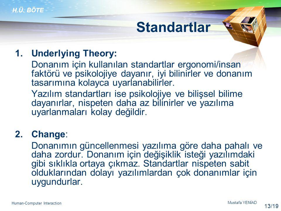 H.Ü. BÖTE Mustafa YENİAD Human-Computer Interaction Standartlar 1.Underlying Theory: Donanım için kullanılan standartlar ergonomi/insan faktörü ve psi