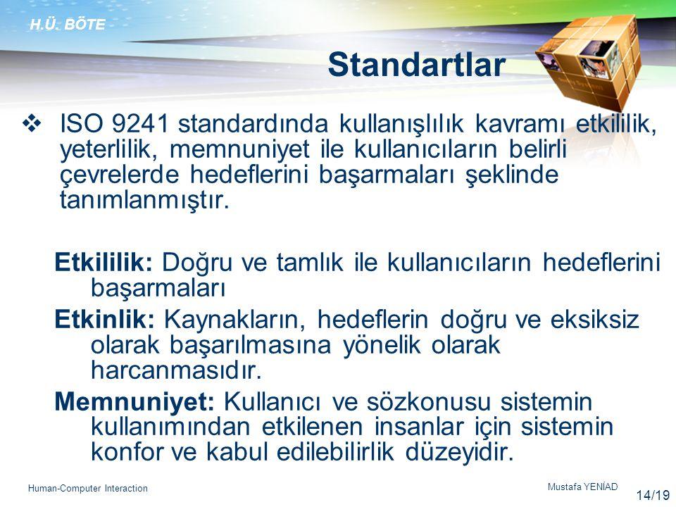 H.Ü. BÖTE Mustafa YENİAD Human-Computer Interaction Standartlar  ISO 9241 standardında kullanışlılık kavramı etkililik, yeterlilik, memnuniyet ile ku