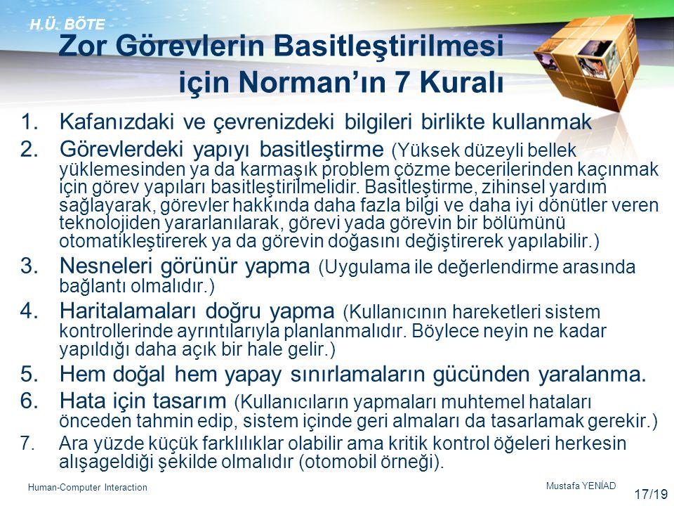 H.Ü. BÖTE Mustafa YENİAD Human-Computer Interaction Zor Görevlerin Basitleştirilmesi için Norman'ın 7 Kuralı 1.Kafanızdaki ve çevrenizdeki bilgileri b