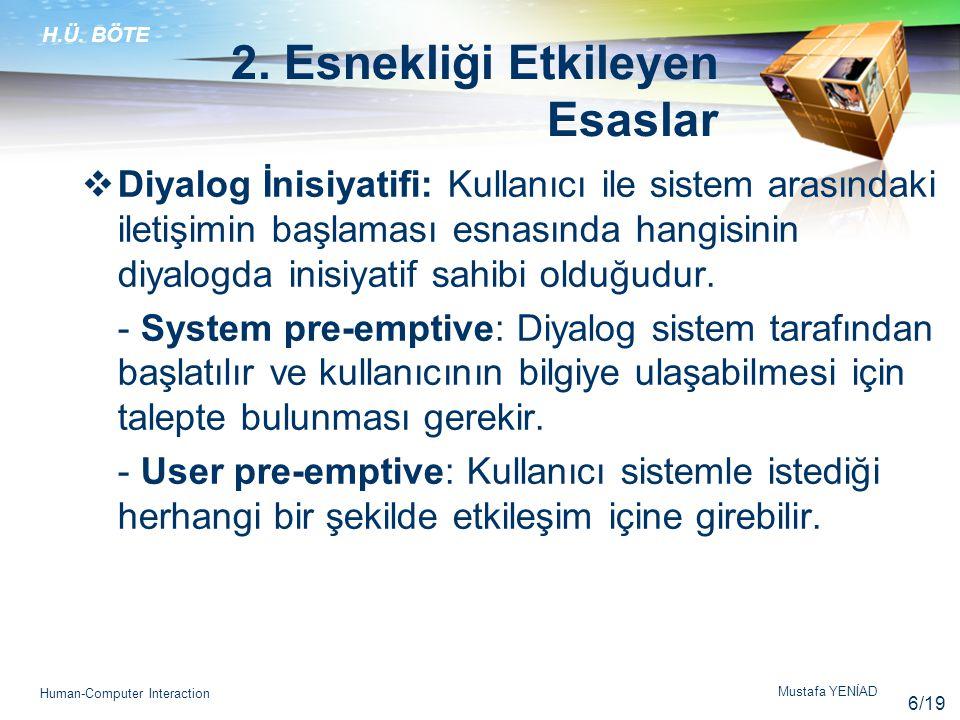 H.Ü. BÖTE Mustafa YENİAD Human-Computer Interaction 2. Esnekliği Etkileyen Esaslar  Diyalog İnisiyatifi: Kullanıcı ile sistem arasındaki iletişimin b