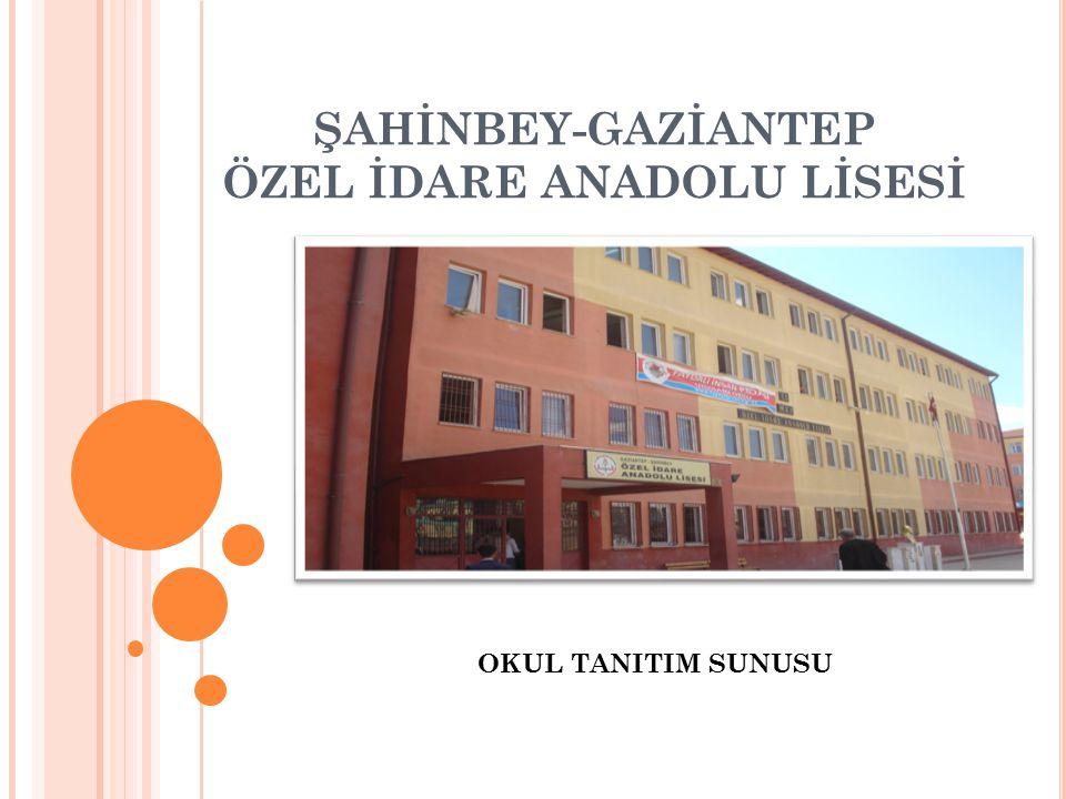 ŞAHİNBEY-GAZİANTEP ÖZEL İDARE ANADOLU LİSESİ OKUL TANITIM SUNUSU