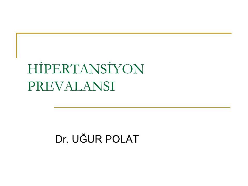 HİPERTANSİYON PREVALANSI Dr. UĞUR POLAT