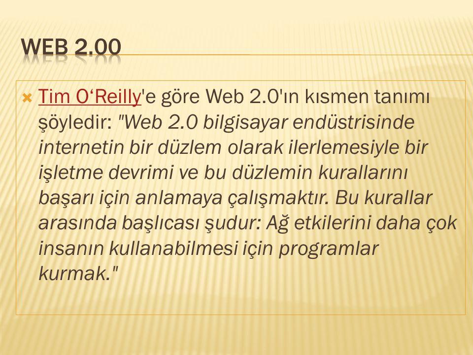  Tim O'Reilly'e göre Web 2.0'ın kısmen tanımı şöyledir: