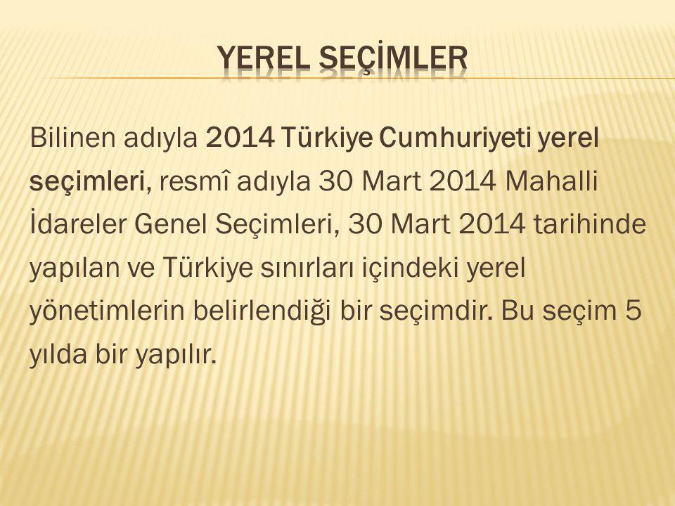 Bilinen adıyla 2014 Türkiye Cumhuriyeti yerel seçimleri, resmî adıyla 30 Mart 2014 Mahalli İdareler Genel Seçimleri, 30 Mart 2014 tarihinde yapılan ve Türkiye sınırları içindeki yerel yönetimlerin belirlendiği bir seçimdir.