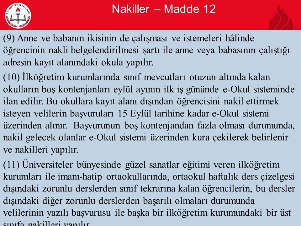 Nakiller – Madde 12 11 (9) Anne ve babanın ikisinin de çalışması ve istemeleri hâlinde öğrencinin nakli belgelendirilmesi şartı ile anne veya babasının çalıştığı adresin kayıt alanındaki okula yapılır.