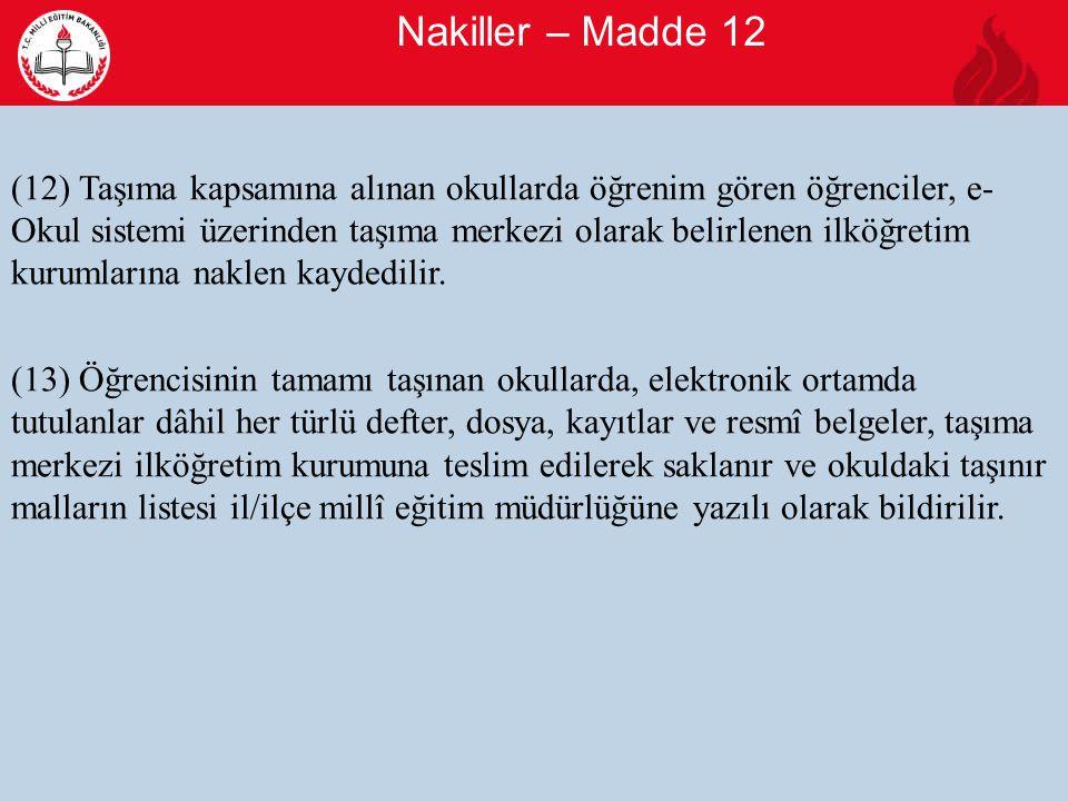 Nakiller – Madde 12 12 (12) Taşıma kapsamına alınan okullarda öğrenim gören öğrenciler, e- Okul sistemi üzerinden taşıma merkezi olarak belirlenen ilköğretim kurumlarına naklen kaydedilir.