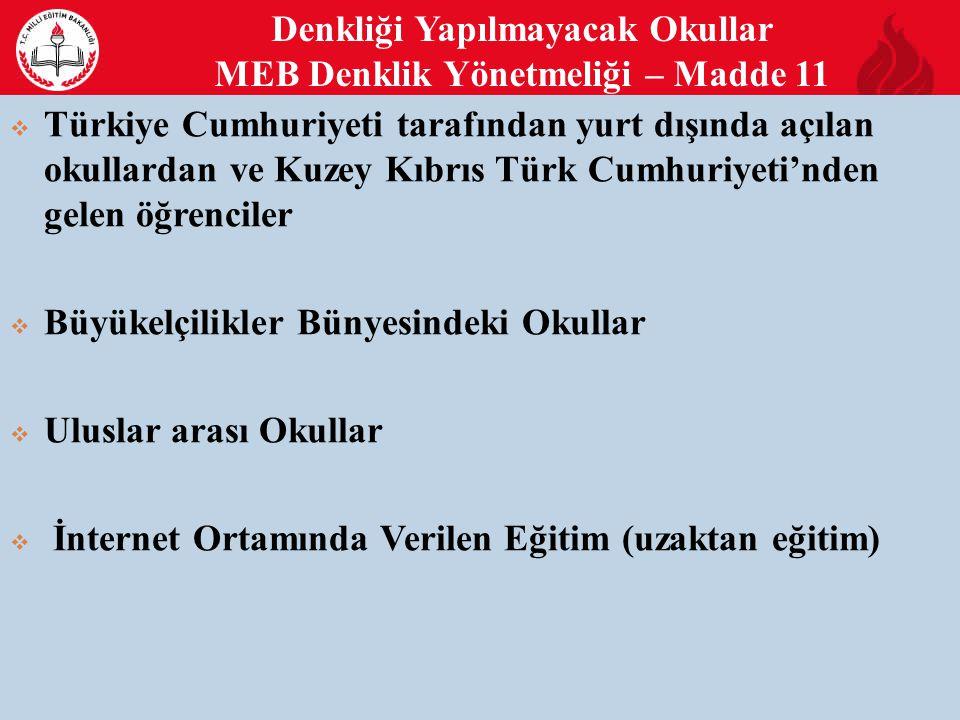 Denkliği Yapılmayacak Okullar MEB Denklik Yönetmeliği – Madde 11 15  Türkiye Cumhuriyeti tarafından yurt dışında açılan okullardan ve Kuzey Kıbrıs Türk Cumhuriyeti'nden gelen öğrenciler  Büyükelçilikler Bünyesindeki Okullar  Uluslar arası Okullar  İnternet Ortamında Verilen Eğitim (uzaktan eğitim)
