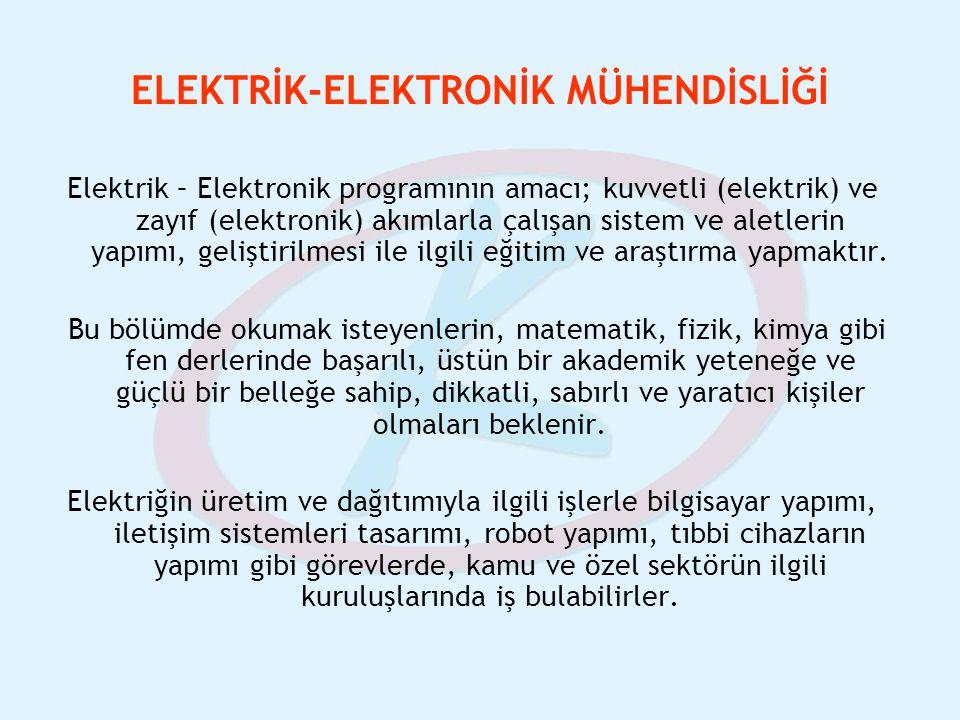 ELEKTRİK-ELEKTRONİK MÜHENDİSLİĞİ Elektrik – Elektronik programının amacı; kuvvetli (elektrik) ve zayıf (elektronik) akımlarla çalışan sistem ve aletle