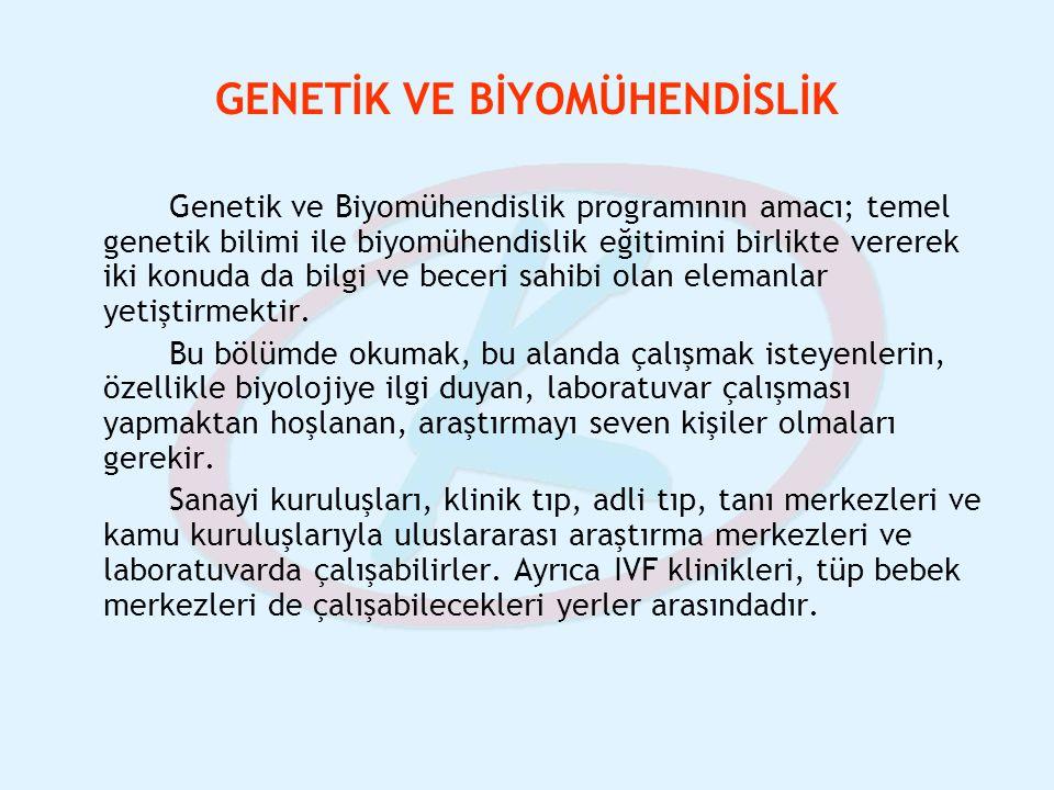 GENETİK VE BİYOMÜHENDİSLİK Genetik ve Biyomühendislik programının amacı; temel genetik bilimi ile biyomühendislik eğitimini birlikte vererek iki konud