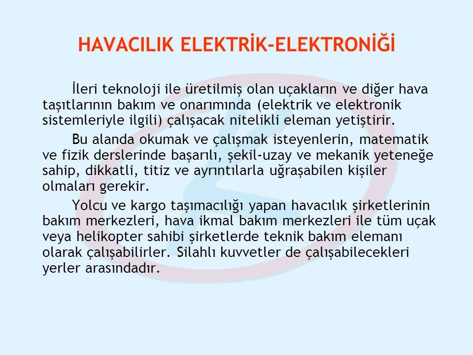 HAVACILIK ELEKTRİK-ELEKTRONİĞİ İleri teknoloji ile üretilmiş olan uçakların ve diğer hava taşıtlarının bakım ve onarımında (elektrik ve elektronik sis