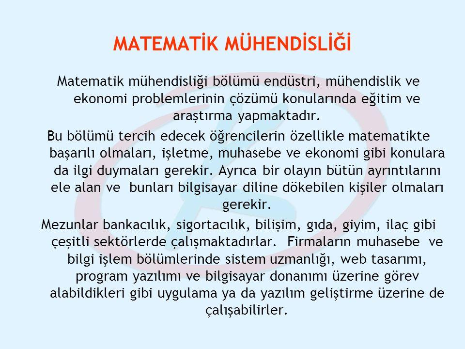 MATEMATİK MÜHENDİSLİĞİ Matematik mühendisliği bölümü endüstri, mühendislik ve ekonomi problemlerinin çözümü konularında eğitim ve araştırma yapmaktadı