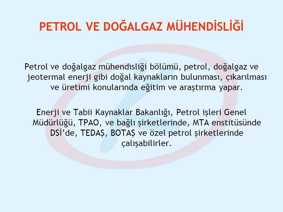 PETROL VE DOĞALGAZ MÜHENDİSLİĞİ Petrol ve doğalgaz mühendisliği bölümü, petrol, doğalgaz ve jeotermal enerji gibi doğal kaynakların bulunması, çıkarıl