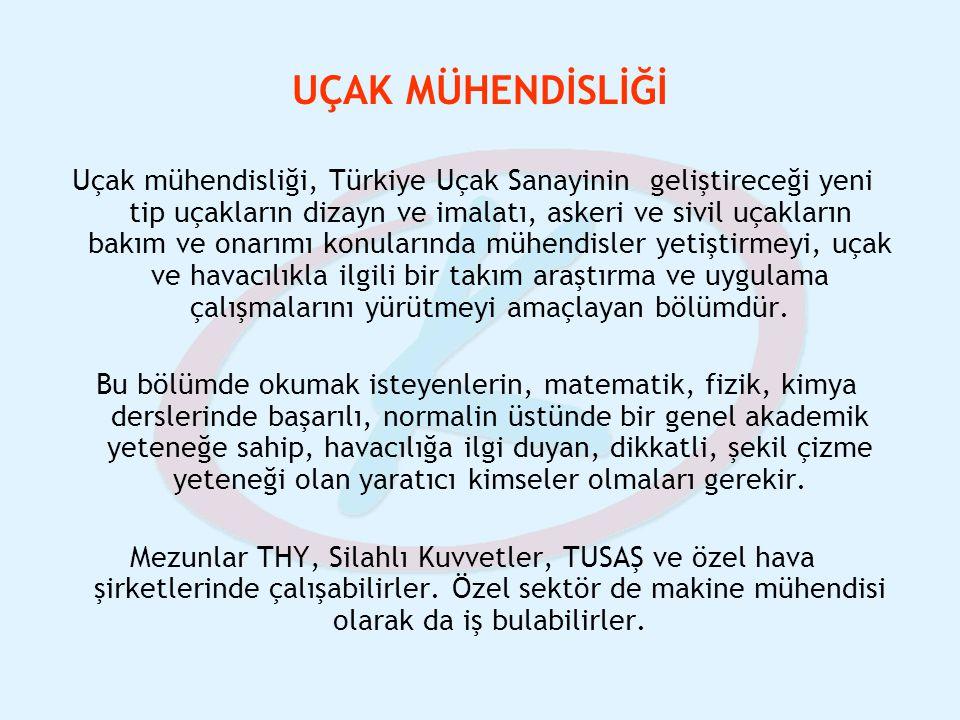 UÇAK MÜHENDİSLİĞİ Uçak mühendisliği, Türkiye Uçak Sanayinin geliştireceği yeni tip uçakların dizayn ve imalatı, askeri ve sivil uçakların bakım ve ona