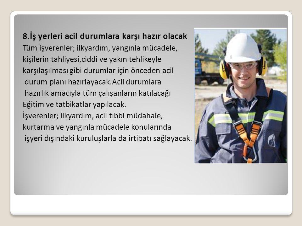 8.İş yerleri acil durumlara karşı hazır olacak Tüm işverenler; ilkyardım, yangınla mücadele, kişilerin tahliyesi,ciddi ve yakın tehlikeyle karşılaşılm