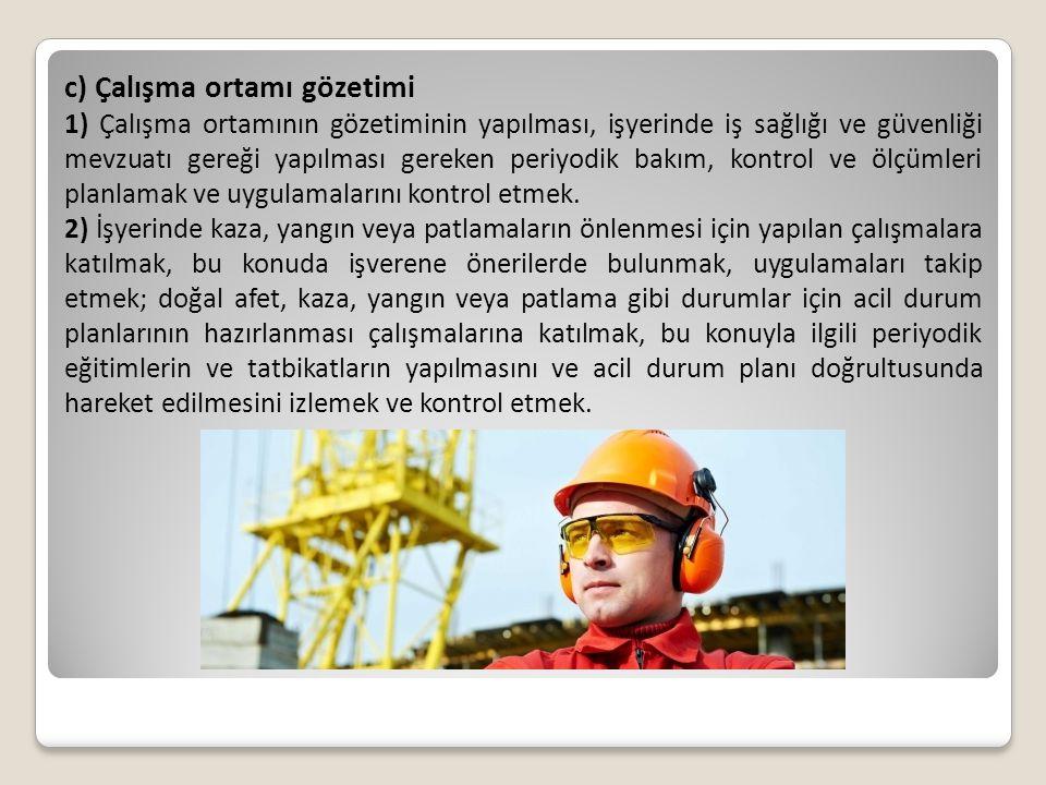 c) Çalışma ortamı gözetimi 1) Çalışma ortamının gözetiminin yapılması, işyerinde iş sağlığı ve güvenliği mevzuatı gereği yapılması gereken periyodik b