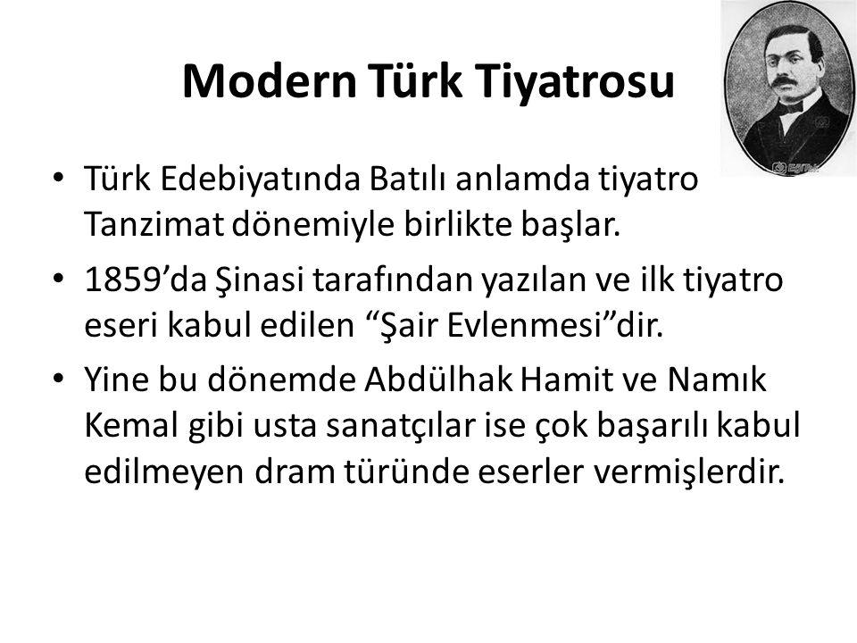 Modern Türk Tiyatrosu Türk Edebiyatında Batılı anlamda tiyatro Tanzimat dönemiyle birlikte başlar. 1859'da Şinasi tarafından yazılan ve ilk tiyatro es