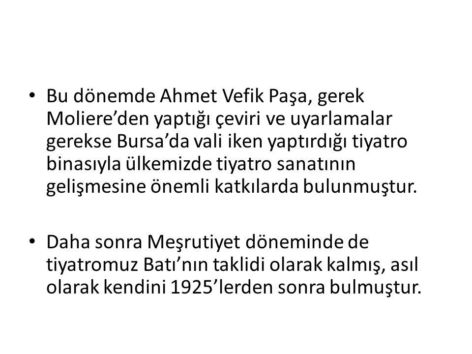 Bu dönemde Ahmet Vefik Paşa, gerek Moliere'den yaptığı çeviri ve uyarlamalar gerekse Bursa'da vali iken yaptırdığı tiyatro binasıyla ülkemizde tiyatro