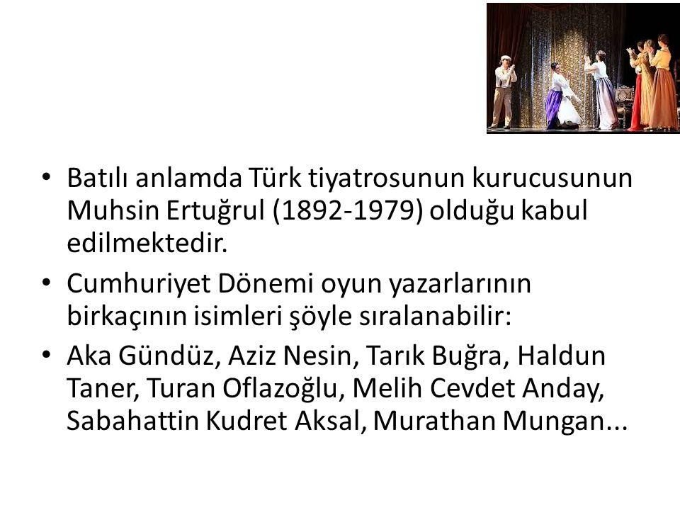 Batılı anlamda Türk tiyatrosunun kurucusunun Muhsin Ertuğrul (1892-1979) olduğu kabul edilmektedir. Cumhuriyet Dönemi oyun yazarlarının birkaçının isi