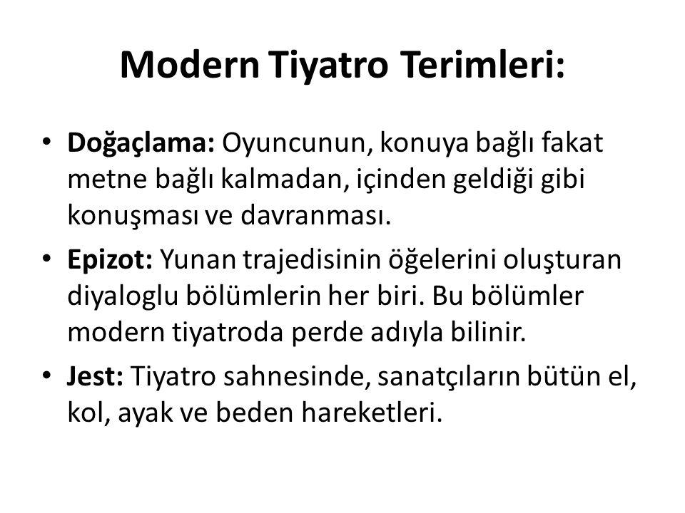 Modern Tiyatro Terimleri: Doğaçlama: Oyuncunun, konuya bağlı fakat metne bağlı kalmadan, içinden geldiği gibi konuşması ve davranması. Epizot: Yunan t