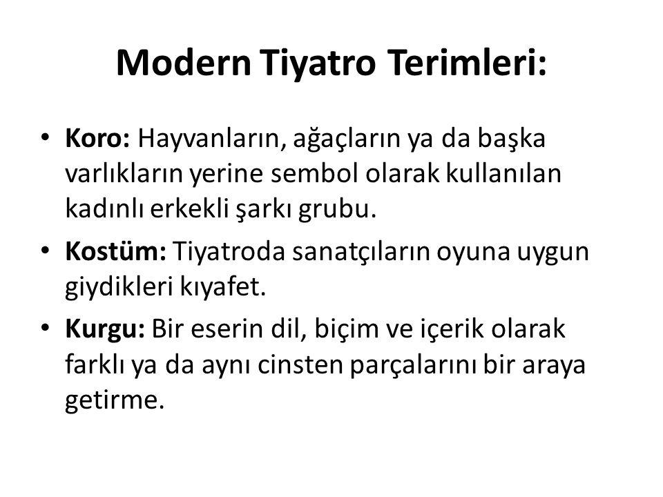 Modern Tiyatro Terimleri: Koro: Hayvanların, ağaçların ya da başka varlıkların yerine sembol olarak kullanılan kadınlı erkekli şarkı grubu. Kostüm: Ti