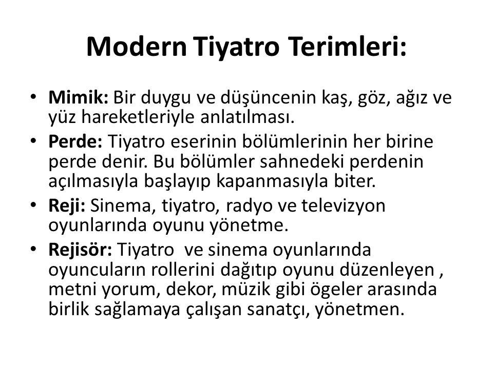 Modern Tiyatro Terimleri: Mimik: Bir duygu ve düşüncenin kaş, göz, ağız ve yüz hareketleriyle anlatılması. Perde: Tiyatro eserinin bölümlerinin her bi