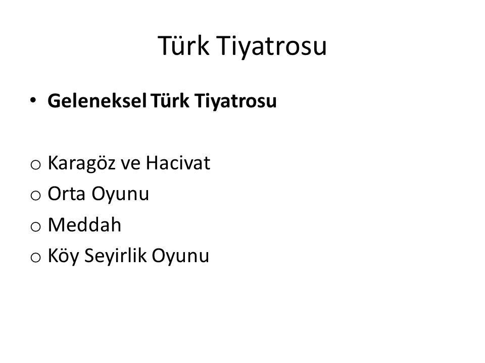 Türk Tiyatrosu Geleneksel Türk Tiyatrosu o Karagöz ve Hacivat o Orta Oyunu o Meddah o Köy Seyirlik Oyunu