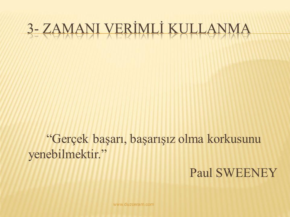 """""""Gerçek başarı, başarışız olma korkusunu yenebilmektir."""" Paul SWEENEY www.duzceram.com"""