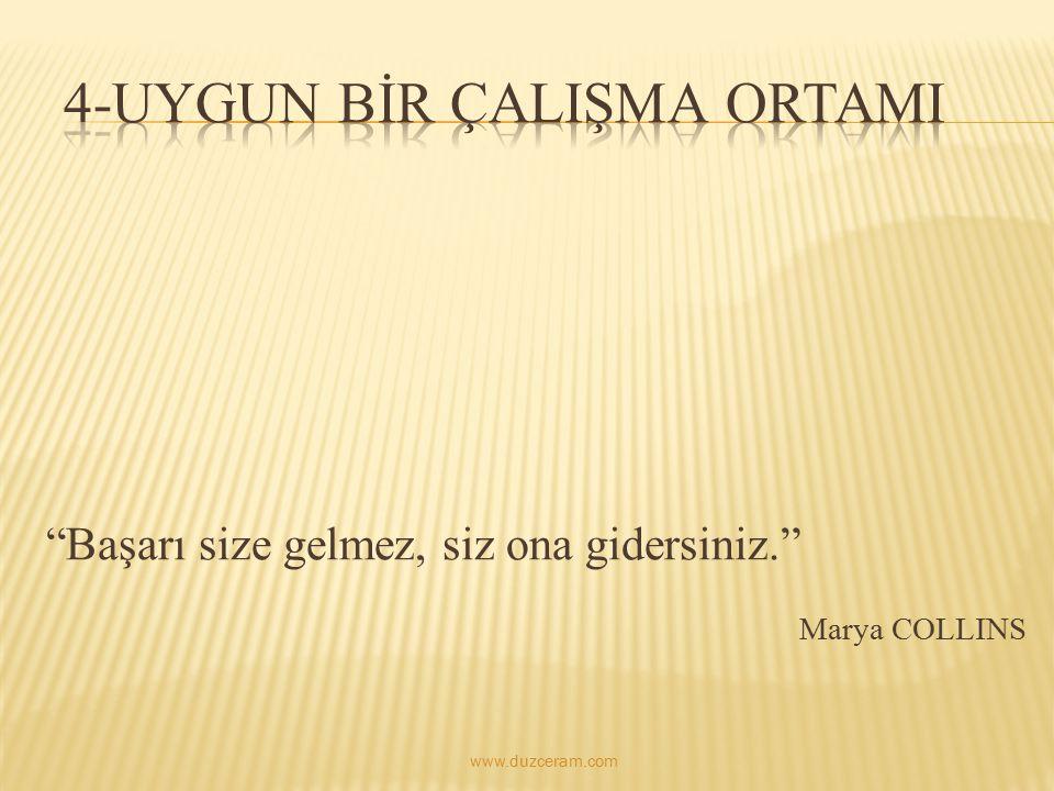 """""""Başarı size gelmez, siz ona gidersiniz."""" Marya COLLINS www.duzceram.com"""