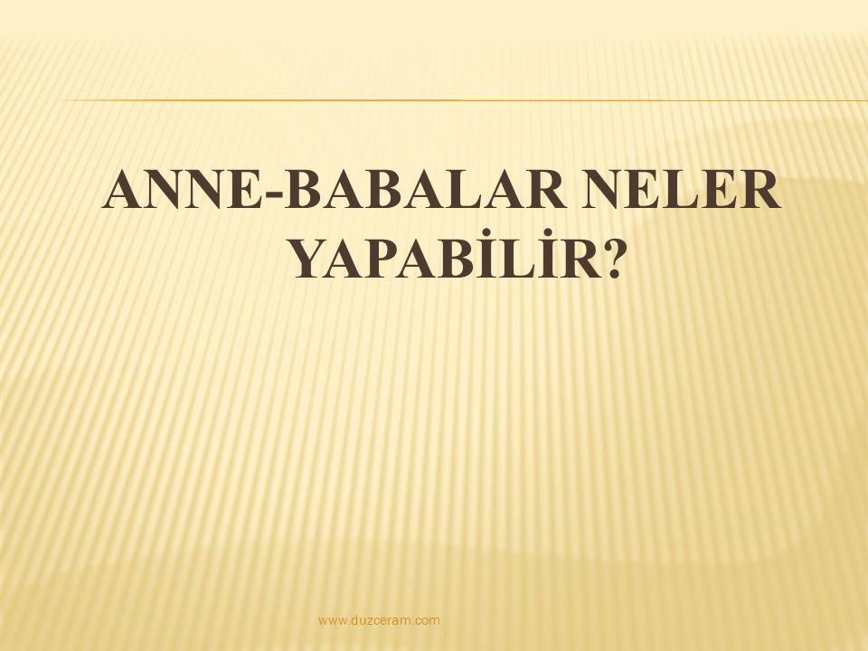 ANNE-BABALAR NELER YAPABİLİR? www.duzceram.com