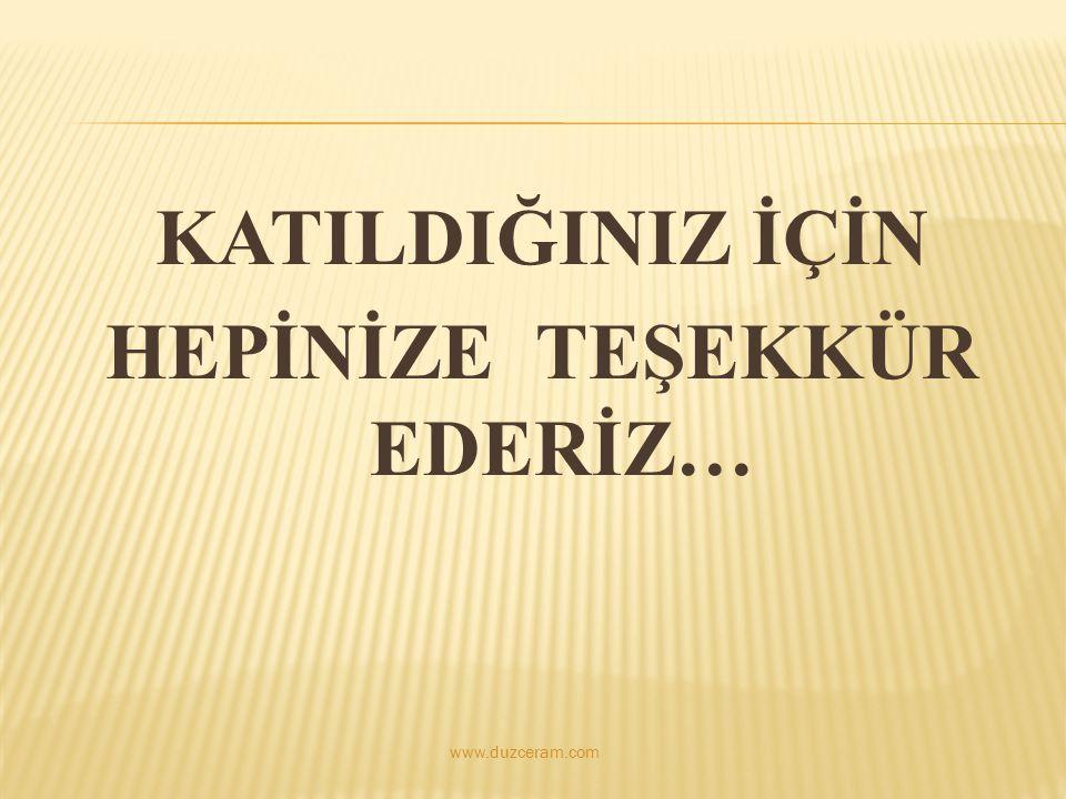 KATILDIĞINIZ İÇİN HEPİNİZE TEŞEKKÜR EDERİZ… www.duzceram.com