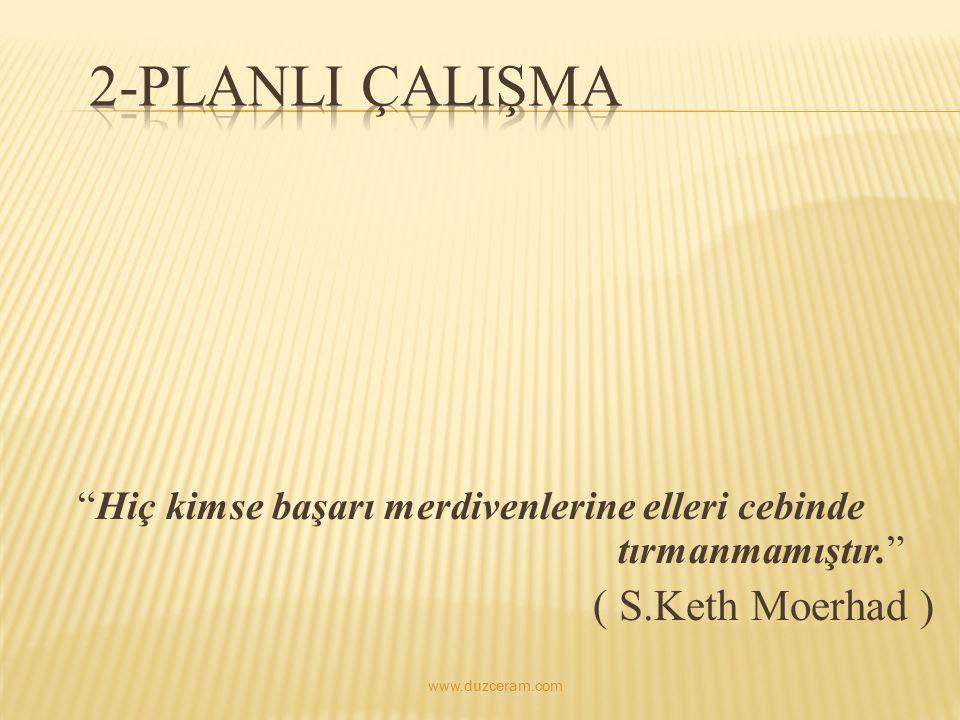 """""""Hiç kimse başarı merdivenlerine elleri cebinde tırmanmamıştır."""" ( S.Keth Moerhad ) www.duzceram.com"""