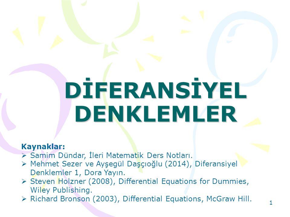 DİFERANSİYEL DENKLEMLER 1 Kaynaklar:  Samim Dündar, İleri Matematik Ders Notları.  Mehmet Sezer ve Ayşegül Daşçıoğlu (2014), Diferansiyel Denklemler