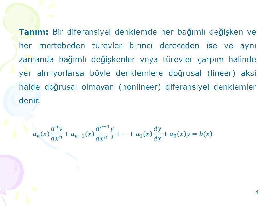 Tanım: Bir diferansiyel denklemde her bağımlı değişken ve her mertebeden türevler birinci dereceden ise ve aynı zamanda bağımlı değişkenler veya türev