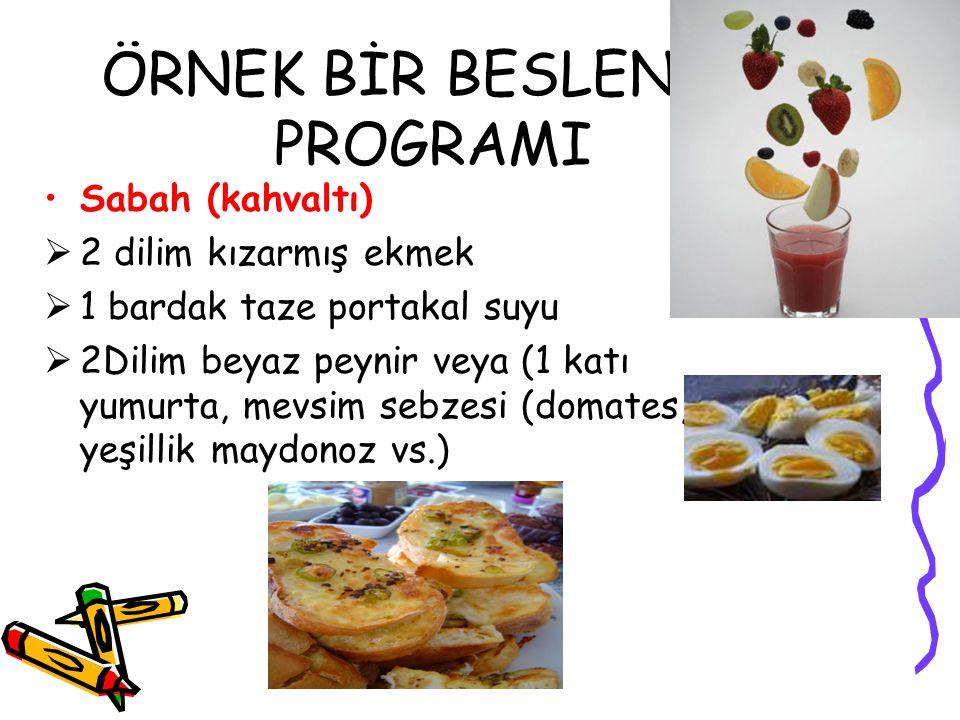 ÖRNEK BİR BESLENME PROGRAMI Sabah (kahvaltı)  2 dilim kızarmış ekmek  1 bardak taze portakal suyu  2Dilim beyaz peynir veya (1 katı yumurta, mevsim