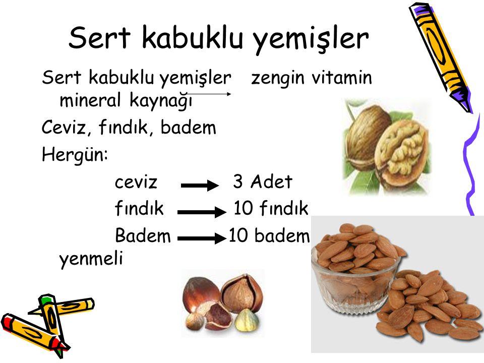 Sert kabuklu yemişler Sert kabuklu yemişler zengin vitamin mineral kaynağı Ceviz, fındık, badem Hergün: ceviz 3 Adet fındık 10 fındık Badem 10 badem y