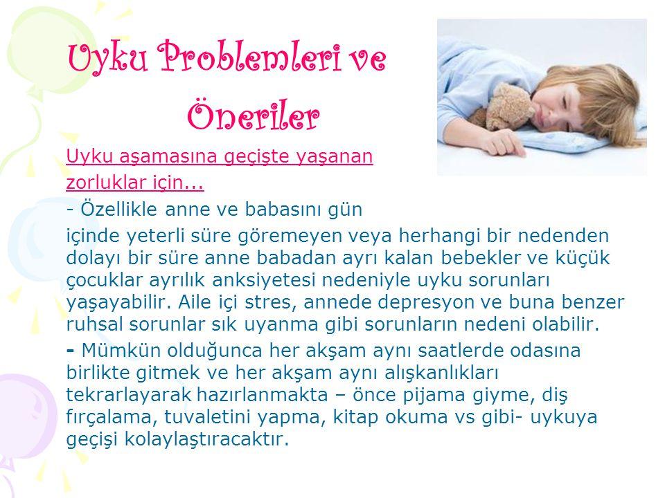 Uyku Problemleri ve Öneriler Uyku aşamasına geçişte yaşanan zorluklar için... - Özellikle anne ve babasını gün içinde yeterli süre göremeyen veya herh