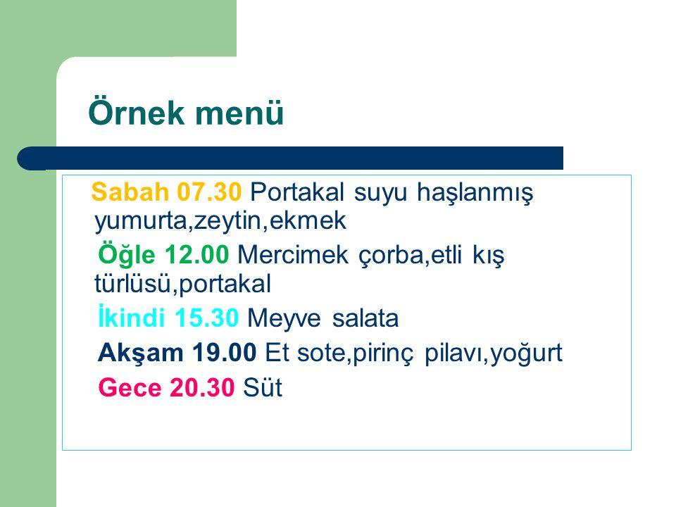 Örnek menü Sabah 07.30 Portakal suyu haşlanmış yumurta,zeytin,ekmek Öğle 12.00 Mercimek çorba,etli kış türlüsü,portakal İkindi 15.30 Meyve salata Akşa