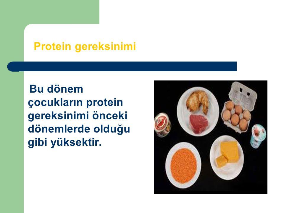 Bu dönem çocukların protein gereksinimi önceki dönemlerde olduğu gibi yüksektir. Protein gereksinimi