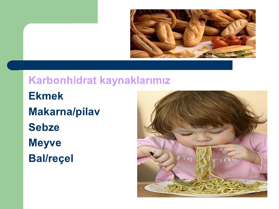 Karbonhidrat kaynaklarımız Ekmek Makarna/pilav Sebze Meyve Bal/reçel