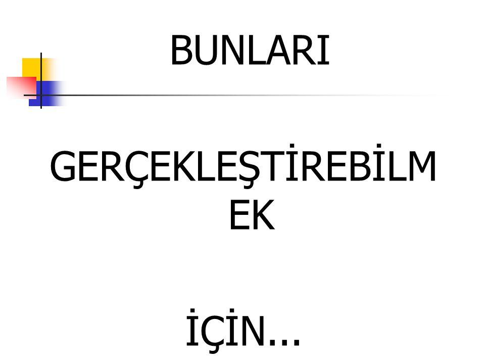 BUNLARI GERÇEKLEŞTİREBİLM EK İÇİN...