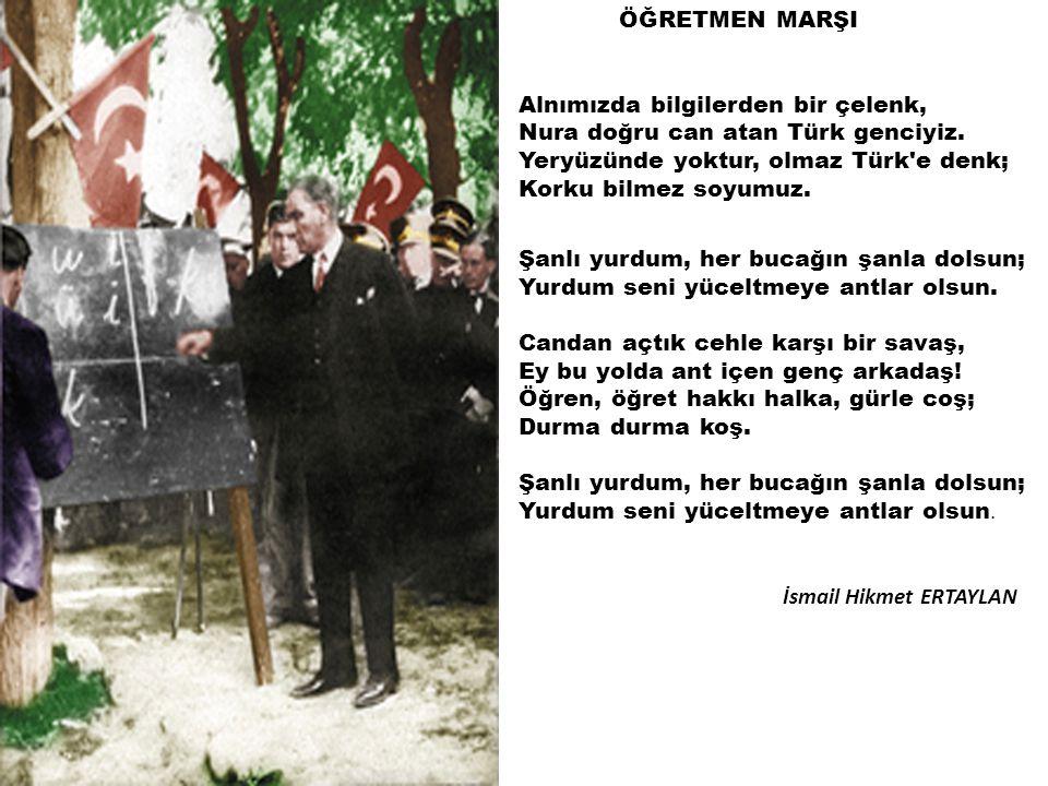 ÖĞRETMEN MARŞI Alnımızda bilgilerden bir çelenk, Nura doğru can atan Türk genciyiz. Yeryüzünde yoktur, olmaz Türk'e denk; Korku bilmez soyumuz. Şanlı