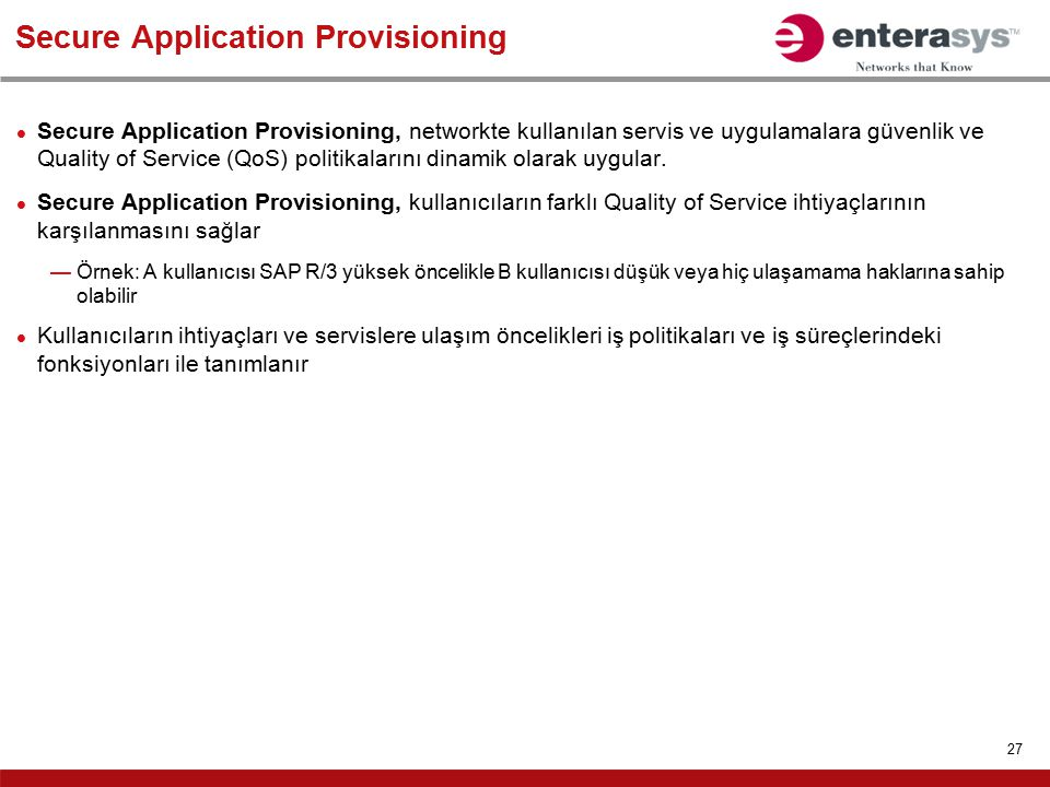 27 Secure Application Provisioning Secure Application Provisioning, networkte kullanılan servis ve uygulamalara güvenlik ve Quality of Service (QoS) p