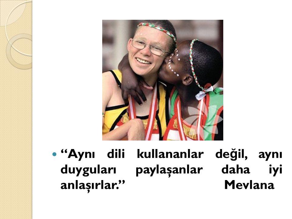 """""""Aynı dili kullananlar de ğ il, aynı duyguları paylaşanlar daha iyi anlaşırlar."""" Mevlana"""