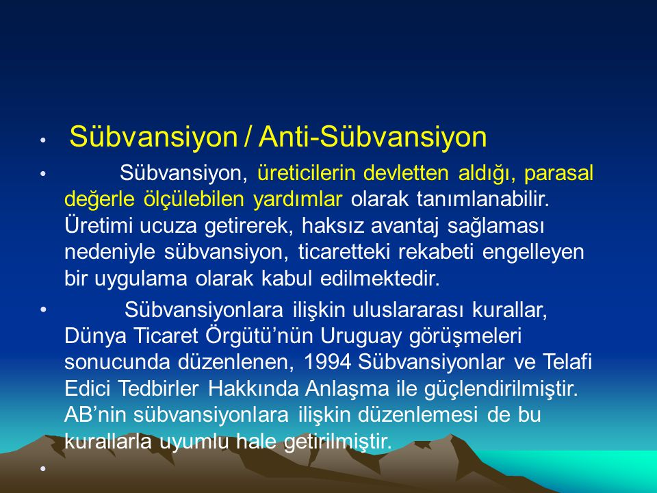 Sübvansiyon / Anti-Sübvansiyon Sübvansiyon, üreticilerin devletten aldığı, parasal değerle ölçülebilen yardımlar olarak tanımlanabilir. Üretimi ucuza