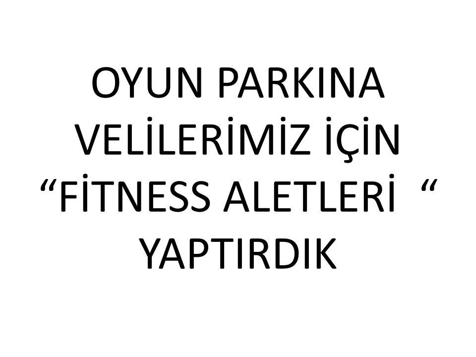 """OYUN PARKINA VELİLERİMİZ İÇİN """"FİTNESS ALETLERİ """" YAPTIRDIK"""
