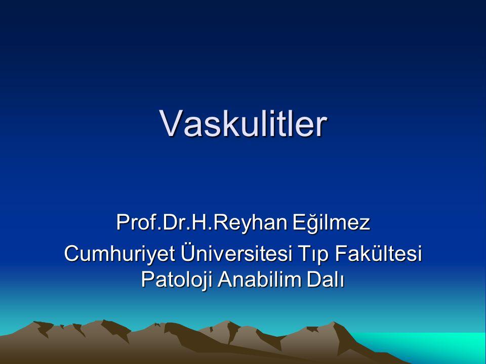 Vaskulitler Prof.Dr.H.Reyhan Eğilmez Cumhuriyet Üniversitesi Tıp Fakültesi Patoloji Anabilim Dalı