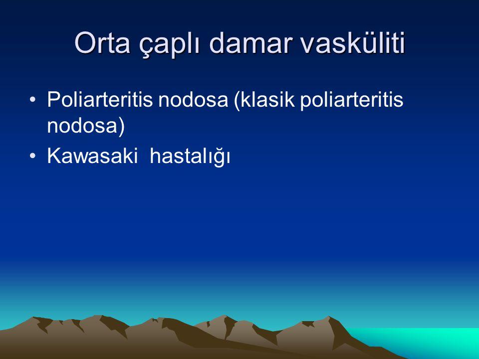 Orta çaplı damar vasküliti Poliarteritis nodosa (klasik poliarteritis nodosa) Kawasaki hastalığı