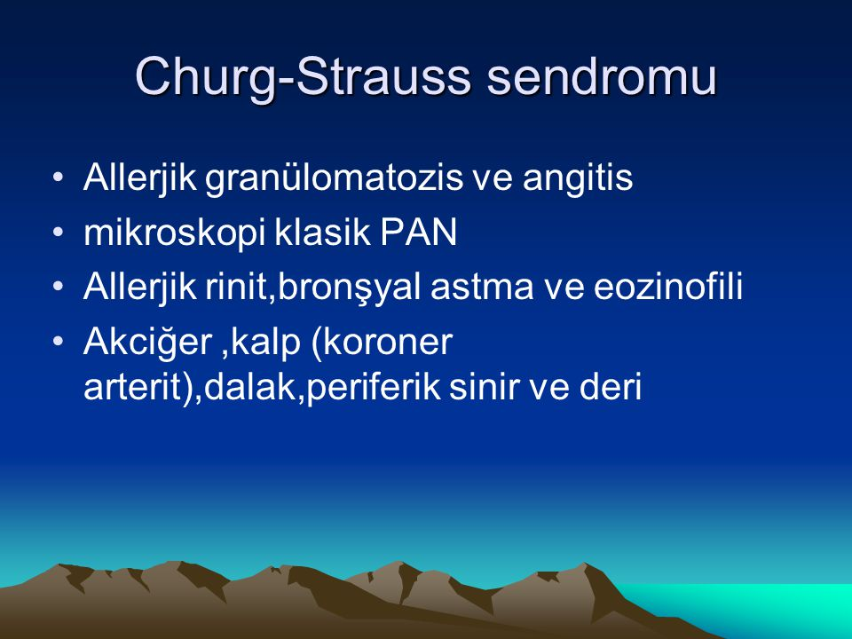 Churg-Strauss sendromu Allerjik granülomatozis ve angitis mikroskopi klasik PAN Allerjik rinit,bronşyal astma ve eozinofili Akciğer,kalp (koroner arte